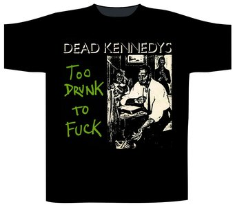 Dead Kennedys T-Shirt - Too Drunk To Fuck